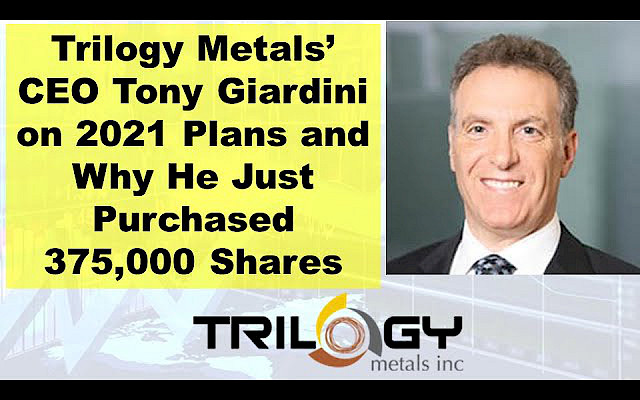 Trilogy Metals' CEO Tony Giardini on 2021 Plans and Why He Just Purchased 375,000 Shares